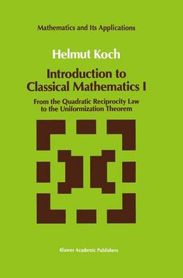 Introduction to Classical Mathematics I: From the Quadratic Reciprocity Law to the Uniformization Theorem - Mathematics and Its Applications 70 (Paperback)