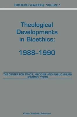 Bioethics Yearbook: Theological Developments in Bioethics: 1988-1990 - Bioethics Yearbook 1 (Hardback)