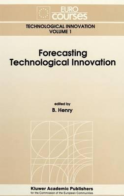 Forecasting Technological Innovation - Eurocourses: Technological Innovation 1 (Hardback)