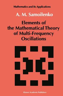 Elements of the Mathematical Theory of Multi-Frequency Oscillations - Mathematics and its Applications 71 (Hardback)