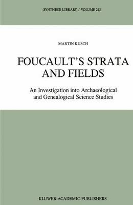 Foucault's Strata and Fields: An Investigation into Archaeological and Genealogical Science Studies - Synthese Library 218 (Hardback)