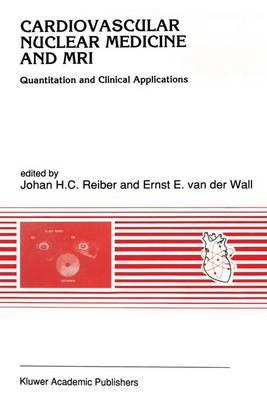 Cardiovascular Nuclear Medicine and MRI: Quantitation and Clinical Applications - Developments in Cardiovascular Medicine v. 128 (Hardback)