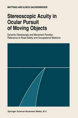 Stereoscopic acuity in ocular pursuit of moving objects: Dynamic stereoscopy and movement parallax: relevance to road safety and occupational medicine (Paperback)