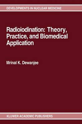 Radioiodination: Theory, Practice, and Biomedical Applications - Developments in Nuclear Medicine 21 (Hardback)