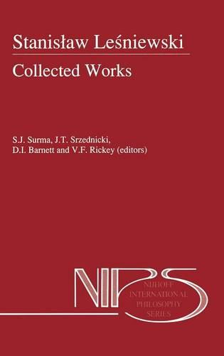 Stanislaw Lesniewski: Collected Works - Volumes I and II - Nijhoff International Philosophy Series 44 (Hardback)