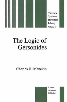 The Logic of Gersonides: A Translation of Sefer ha-Heqqesh ha-Yashar (The Book of the Correct Syllogism) of Rabbi Levi ben Gershom with Introduction, Commentary, and Analytical Glossary - The New Synthese Historical Library 40 (Hardback)