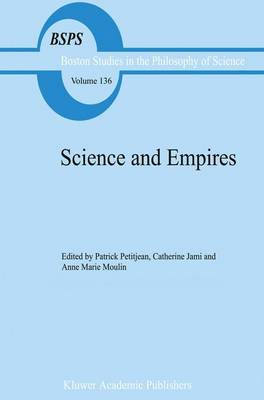 Science and Empires: Historical Studies about Scientific Development and European Expansion - Boston Studies in the Philosophy and History of Science 136 (Hardback)
