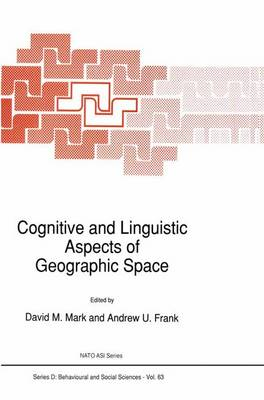 Cognitive and Linguistic Aspects of Geographic Space - Nato Science Series D: 63 (Hardback)