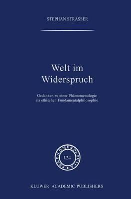 Welt im Widerspruch: Gedanken zu einer Phanomenologie als ethischer Fundamentalphilosophie - Phaenomenologica 124 (Paperback)