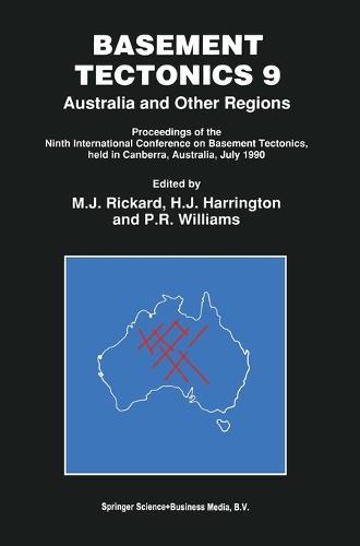 Basement Tectonics: Australia and Other Regions - Proceedings of the Ninth International Conference on Basement Tectonics, Held in Canberra, Australia, July 1990 (Hardback)