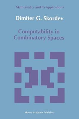 Computability in Combinatory Spaces: An Algebraic Generalization of Abstract First Order Computability - Mathematics & Its Applications: East European Series v. 55 (Hardback)