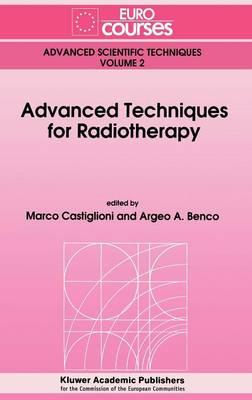 Advanced Techniques for Radiotherapy - Eurocourses: Advanced Scientific Techniques 2 (Hardback)