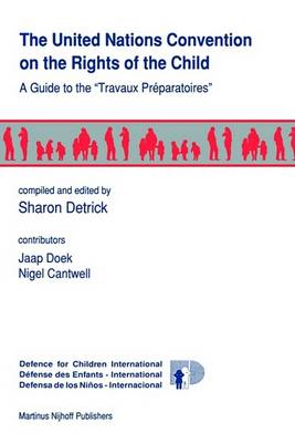 The United Nations Convention on the Rights of the Child: A Guide to the <i>Travaux Preparatoires</i> (Hardback)