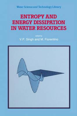 Entropy and Energy Dissipation in Water Resources - Water Science and Technology Library v. 9 (Hardback)