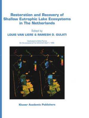 Restoration and Recovery of Shallow Eutrophic Lake Ecosystems in The Netherlands: Proceedings of a conference held in Amsterdam, The Netherlands, 18-19 April 1991 - Developments in Hydrobiology 74 (Hardback)