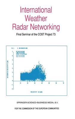 International Weather Radar Networking: Final Seminar of the COST Project 73 (Hardback)