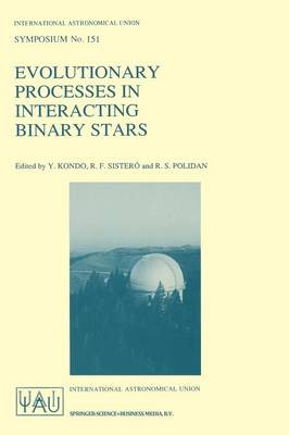 Evolutionary Processes in Interacting Binary Stars: Proceedings of the 151st Symposium of the International Astronomical Union, Held in Cordoba, Argentina, August 5-9, 1991 - International Astronomical Union Symposia 151 (Paperback)