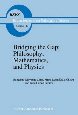 Bridging the Gap: Philosophy, Mathematics and Physics - Lectures on the Foundations of Science - Boston Studies in the Philosophy and History of Science v. 140 (Hardback)