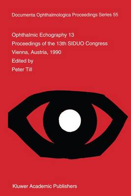 Ophthalmic Echography 13: Proceedings of the 13th SIDUO Congress, Vienna, Austria - Documenta Ophthalmologica Proceedings Series v. 55 (Hardback)