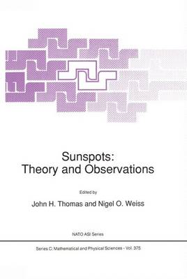 Sunspots: Theory and Observations - NATO Science Series C 375 (Hardback)