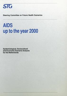 AIDS up to the Year 2000: Epidemiological, Sociocultural and Economic Scenario Analysis, Scenario Report Commissioned by the Steering Committee on Future Health Scenarios - Future Health Scenarios (Paperback)