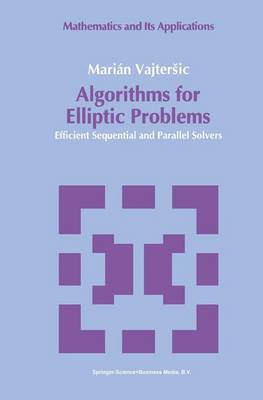 Algorithms for Elliptic Problems: Efficient Sequential and Parallel Solvers - Mathematics and its Applications 58 (Hardback)