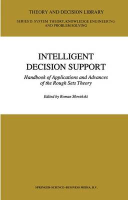 Intelligent Decision Support: Handbook of Applications and Advances of the Rough Sets Theory - Theory and Decision Library D: 11 (Hardback)