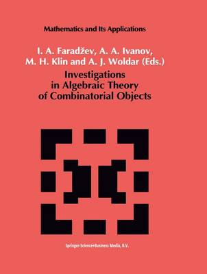 Investigations in Algebraic Theory of Combinatorial Objects - Mathematics and its Applications 84 (Hardback)