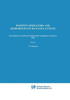 Positive Operators and Semigroups on Banach Lattices: Proceedings of a Caribbean Mathematics Foundation Conference 1990 (Hardback)