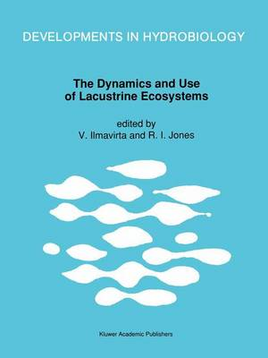 The Dynamics and Use of Lacustrine Ecosystems: Proceedings of the 40 Year Jubilee Symposium of the Finnish Limnological Society, Held in Helsinki, Finland, 6-10 August 1990 - Developments in Hydrobiology v. 79 (Hardback)