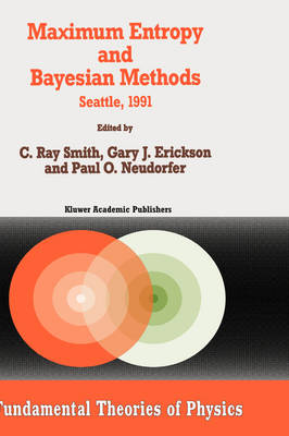 Maximum Entropy and Bayesian Methods: Seattle, 1991 - Fundamental Theories of Physics 50 (Hardback)