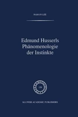 Edmund Husserls Phaenomenologie Der Instinke - Phaenomenologica 128 (Hardback)