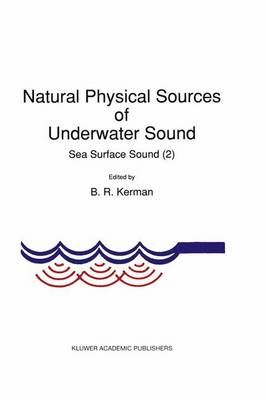 Natural Physical Sources of Underwater Sound: Sea Surface Sound (2) (Hardback)
