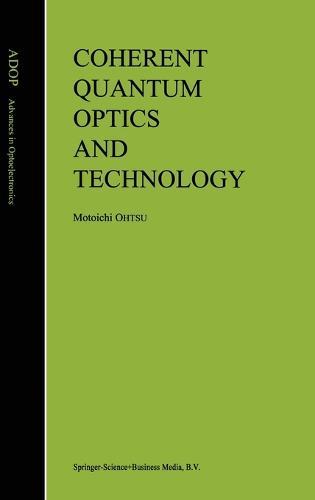 Coherent Quantum Optics and Technology - Advances in Opto-Electronics (Closed) v. 5 (Hardback)