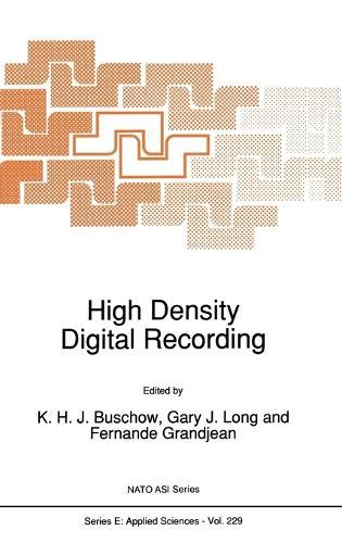 High Density Digital Recording: Proceedings of the NATO Advanced Study Institute, Il Ciocco, Castelvecchio-Pascoli, Italy, June 7-19, 1992 - NATO Science Series: E: Applied Sciences v. 229 (Hardback)
