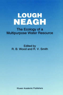 Lough Neagh: The Ecology of a Multipurpose Water Resource - Monographiae Biologicae 69 (Hardback)
