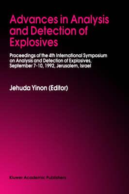 Advances in Analysis and Detection of Explosives: Proceedings of the 4th International Symposium on Analysis and Detection of Explosives, September 7-10, 1992, Jerusalem, Israel (Hardback)