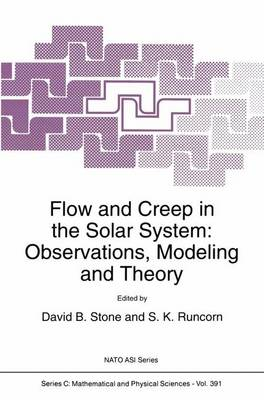 Flow and Creep in the Solar System: Observations, Modeling and Theory - NATO Science Series C 391 (Hardback)
