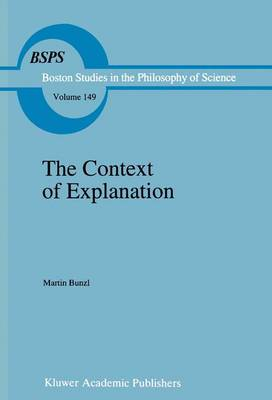The Context of Explanation - Boston Studies in the Philosophy and History of Science v. 149 (Hardback)