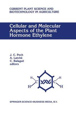 Cellular and Molecular Aspects of the Plant Hormone Ethylene: Proceedings of the International Symposium on Cellular and Molecular Aspects of Biosynthesis and Action of the Plant Hormone Ethylene, Agen, France, August 31-September 4, 1992 - Current Plant Science and Biotechnology in Agriculture 16 (Hardback)