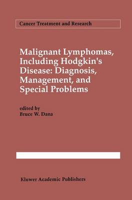 Malignant lymphomas, including Hodgkin's disease: Diagnosis, management, and special problems - Cancer Treatment and Research 66 (Hardback)
