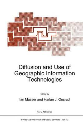 Diffusion and Use of Geographic Information Technologies - Nato Science Series D: 70 (Hardback)