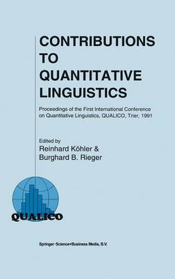 Contributions to Quantitative Linguistics: Proceedings of the First International Conference on Quantitative Linguistics, QUALICO, Trier, 1991 (Hardback)