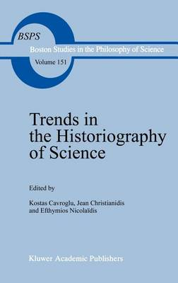 Trends in the Historiography of Science - Boston Studies in the Philosophy and History of Science 151 (Hardback)