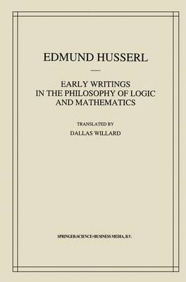 Early Writings in the Philosophy of Logic and Mathematics - Husserliana: Edmund Husserl - Collected Works 5 (Hardback)