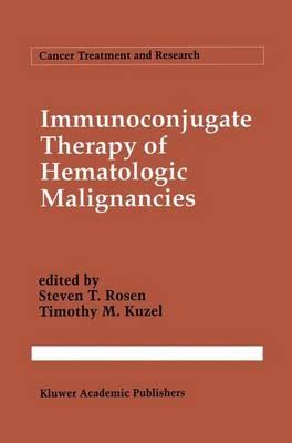 Immunoconjugate Therapy of Hematologic Malignancies - Cancer Treatment and Research 68 (Hardback)