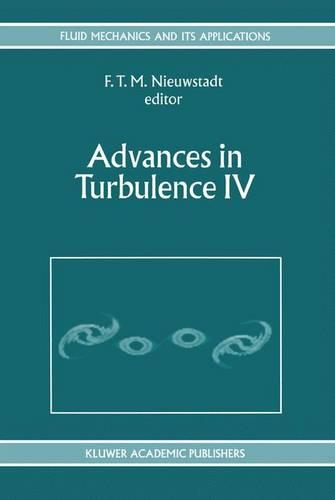 Advances in Turbulence IV: Proceedings of the fourth European Turbulence Conference 30th June - 3rd July 1992 - Fluid Mechanics and Its Applications 18 (Hardback)