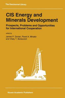 CIS Energy and Minerals Development: Prospects, Problems and Opportunities for International Cooperation - Geojournal Library v. 25 (Hardback)