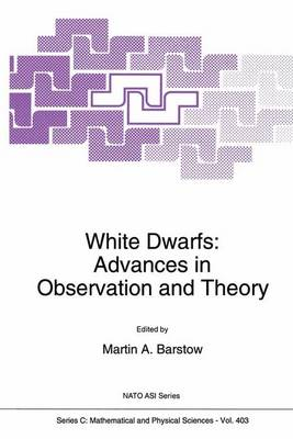 """White Dwarfs: Advances in Observation and Theory - Proceedings of the NATO Advanced Research Workshop, """"Eighteenth European Workshop on White Dwarfs"""", Leicester, UK, July 20-24, 1992 - NATO ASI v. 403 (Hardback)"""