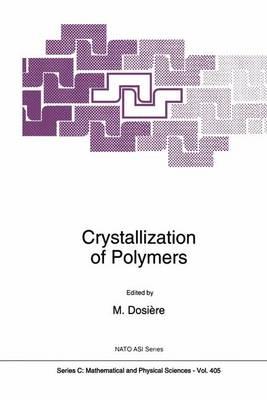 Crystallization of Polymers - NATO Science Series C 405 (Hardback)